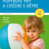 Pohybové hry a cvičení s dětmi 1–3 roky